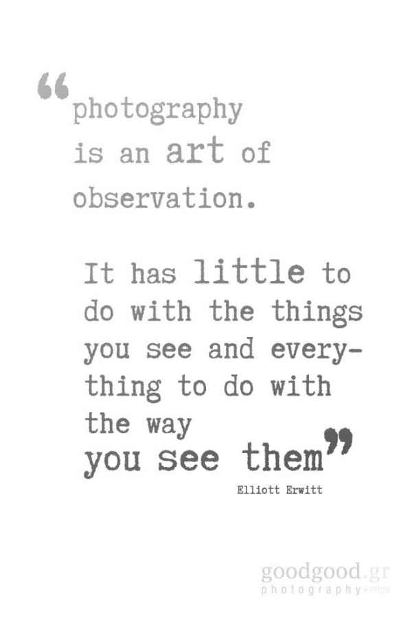 "quote card of Elliott Erwitt: ""Photography is an art of observation. It has little to do with the things you see and everything to do with the way you see them."""